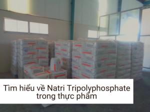 Tìm hiểu về Natri Tripolyphosphate trong thực phẩm