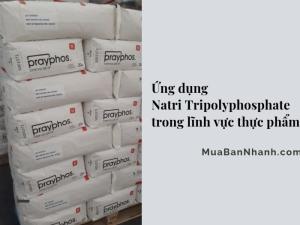 Ứng dụng Natri Tripolyphosphate trong lĩnh vực thực phẩm