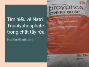 Tìm hiểu về Natri Tripolyphosphate trong chất tẩy rửa