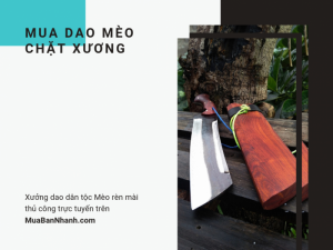 Mua dao mèo chặt xương - xưởng dao dân tộc Mèo rèn mài thủ công trực tuyến trên MuaBanNhanh