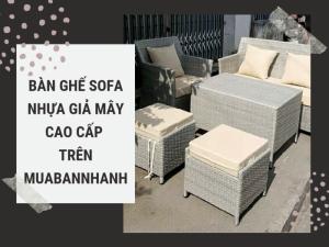 Cẩm nang mua bán bàn ghế nhựa giả mây sofa cafe, bàn ghế sofa nhựa giả mây cao cấp trên MuaBanNhanh
