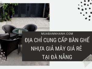 Địa chỉ chuyên cung cấp bàn ghế nhựa giả mây giá rẻ, mẫu mã đẹp, sang trọng, phù hợp cho mọi không gian trong nhà, quán cafe, sân vườn tại Đà Nẵng