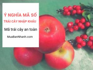 Ý nghĩa mã số trên trái cây nhập khẩu - xem mã trái cây nhập khẩu an toàn