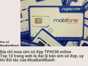 Địa chỉ mua sim số đẹp TPHCM online - Top 10 trang web là đại lý bán sim số đẹp, uy tín đối tác của MuaBanNhanh