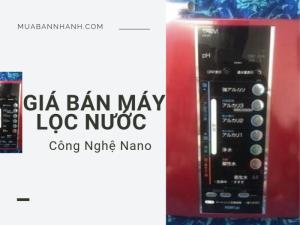 Giá bán máy lọc nước gia đình công nghệ Nano - uống trực tiếp tốt nhất, giá rẻ chất lượng kiểm định trên MuaBanNhanh
