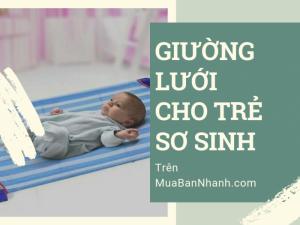 Có nên mua giường lưới cho bé sơ sinh trong mùa hè? Giường lưới cho trẻ sơ sinh loại nào tốt?