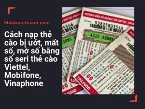 Cách nạp thẻ cào bị ướt, mất số, mờ số bằng số seri thẻ cào Viettel, Mobifone, Vinaphone