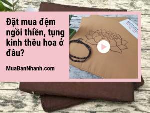 Đặt mua đệm ngồi thiền, tụng kinh thêu hoa ở đâu? Địa chỉ bán đệm ngồi bệt TPHCM trên MuaBanNhanh