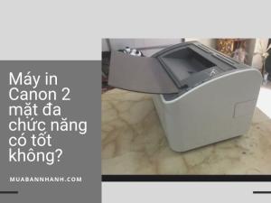 Máy in Canon 2 mặt đa chức năng có tốt không?