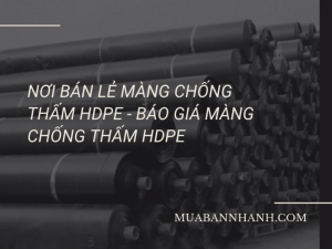 Nơi bán lẻ màng chống thấm HDPE - Báo giá màng chống thấm HDPE dày 1mm, 2mm