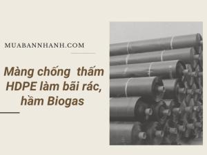 Màng chống thấm HDPE làm bãi rác, xử lý rác thải, hầm bioga trên MuaBanNhanh