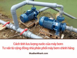 Cách tính lưu lượng nước của máy bơm - Tư vấn từ cộng đồng nhà phân phối máy bơm chính hãng MuaBanNhanh