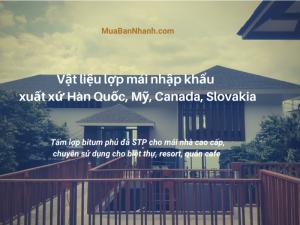 Vật liệu lợp mái nhập khẩu - ngói lợp mái bằng tấm nhựa đường Bitum xuất xứ Hàn Quốc, Mỹ, Canada, Slovakia