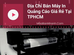Địa chỉ bán máy in quảng cáo giá rẻ tại TPHCM