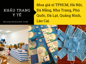 Mua khẩu trang y tế giá sỉ TPHCM, Hà Nội, Đà Nẵng, Nha Trang, Phú Quốc, Đà Lạt, Quảng Ninh, Lào Cai