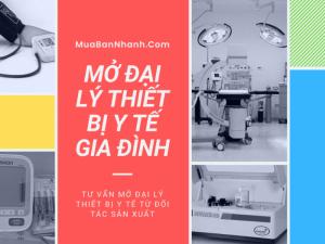 Tư vấn mở đại lý thiết bị y tế gia đình từ đối tác sản xuất, phân phối trên MuaBanNhanh