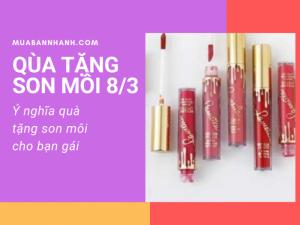 Quà tặng son môi 8/3 - ý nghĩa quà tặng son môi cho bạn gái và cách chọn màu son