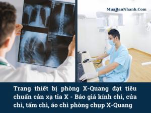 Trang thiết bị phòng X-Quang đạt tiêu chuẩn cản xạ tia X - Báo giá kính chì, cửa chì, tấm chì, áo chì phòng chụp X-Quang