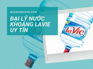Đại lý nước khoáng Lavie uy tín - Gọi nước uống Lavie giao tận nhà - Xem so sánh giá nước khoáng Lavie tại TPHCM từ nhiều đại lý trên MXH MuaBanNhanh