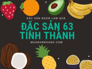 Đặc sản của 63 tỉnh thành Việt Nam - Đặc sản ngon làm quà