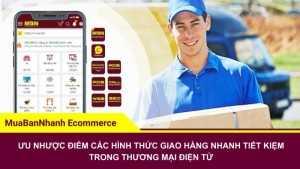 Ưu nhược điểm các hình thức giao hàng nhanh tiết kiệm trong thương mại điện tử