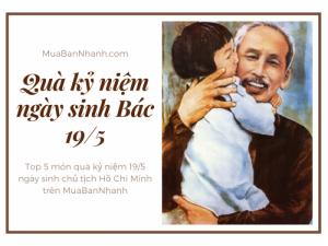 Top 5 món quà kỷ niệm 19/5 ngày sinh chủ tịch Hồ Chí Minh trên MuaBanNhanh
