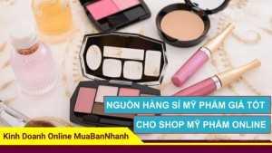 Nguồn hàng sỉ mỹ phẩm giá tốt cho shop mỹ phẩm online
