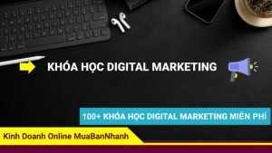100+ Khóa học digital marketing miễn phí tốt nhất