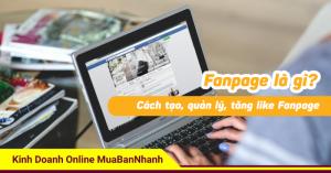 Fanpage là gì? Cách tạo, quản lý, tăng like Fanpage để bán hàng hiệu quả trên Facebook