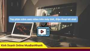 Top phần mềm xem video trên máy tính, điện thoại tốt nhất