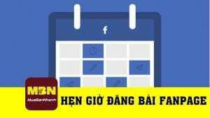 Hướng dẫn hẹn giờ đăng bài fanpage Facebook
