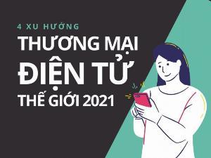 4 xu hướng thương mại điện tử thế giới năm 2021
